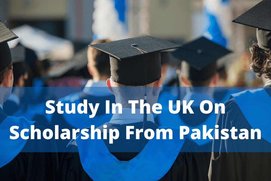 How To Study In The UK On Scholarship From Pakistan