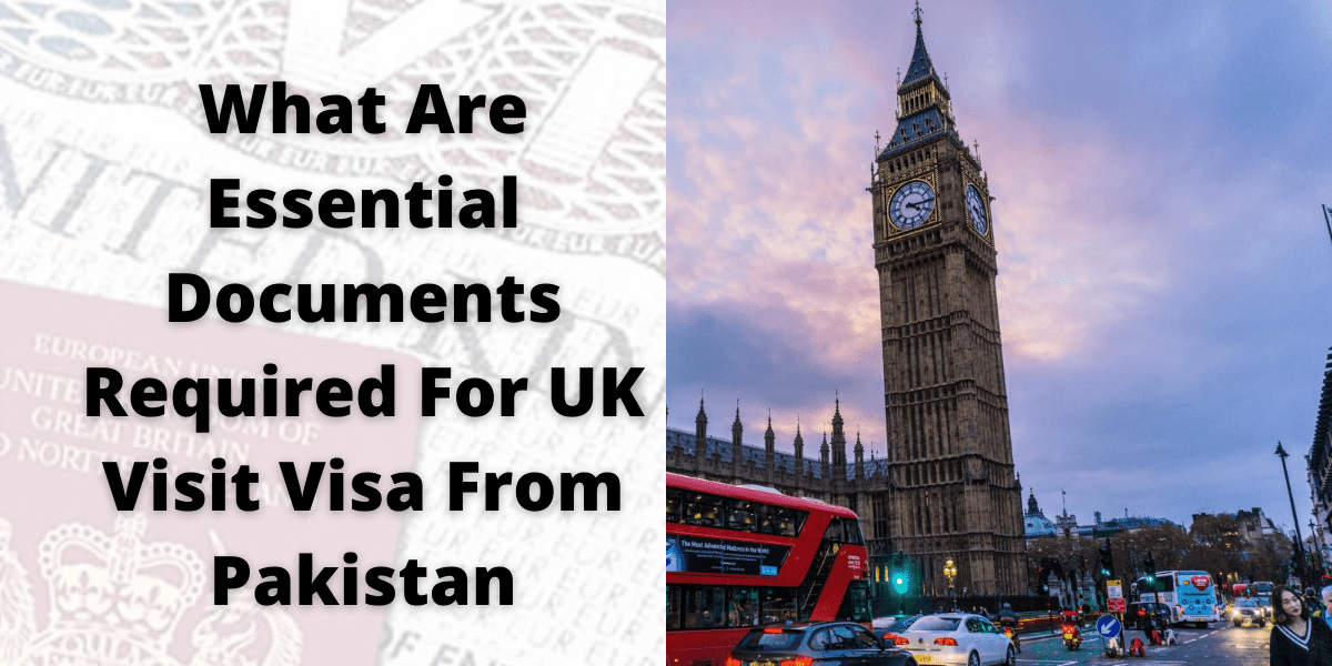 What Are Essential Documents Required For UK Visit Visa From Pakistan