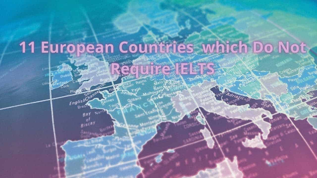 Which European Countries Do Not Require IELTS to Study There?